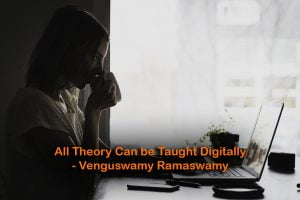 All Theory Can be Taught Digitally: Venguswamy Ramaswamy