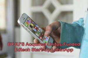 BYJU'S Acquired Unitus-Funded Edtech Start-Up LabInApp