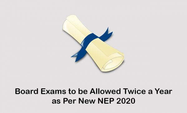 Board Exams to be Allowed Twice a Year as Per New NEP 2020