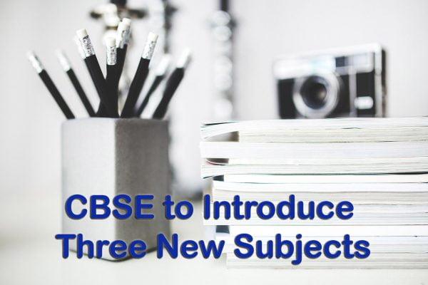 CBSE to Introduce Three New Subjects
