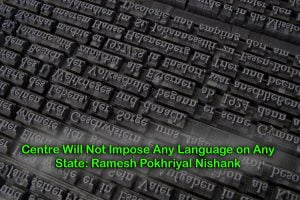 Centre Will Not Impose Any Language on Any State
