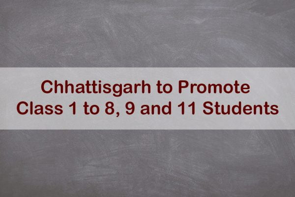 Chhattisgarh to Promote Class 1 to 8, 9 and 11 Students