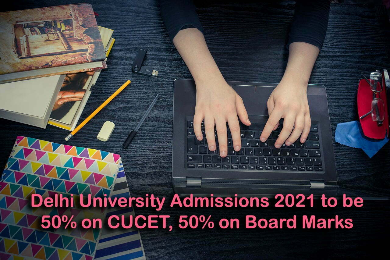Delhi University Admissions 2021 to be 50% on CUCET, 50% on Board Marks