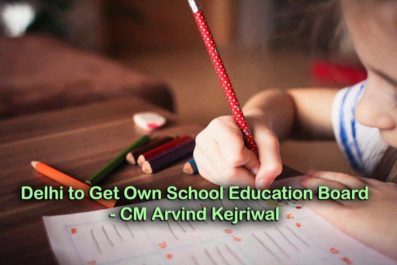 Delhi to Get Own School Education Board: CM Arvind Kejriwal