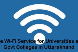 Free Wi-Fi Service for Universities and Govt Colleges in Uttarakhand