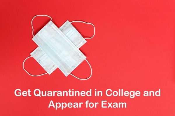 Get Quarantined in College and Appear for Exam