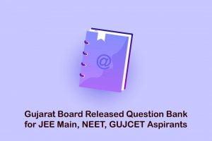 Gujarat Board Released Question Bank for JEE Main, NEET, GUJCET Aspirants