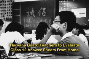 Haryana Board Asks Teachers to Evaluate Class 12 Answer Sheets From Home