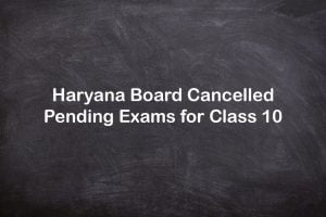 Haryana Board BSEH Cancelled Pending Exams for Class 10