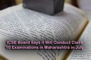 ICSE Board Says it Will Conduct Class 10 Examinations in Maharashtra in July