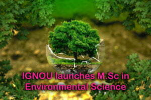 IGNOU launches M.Sc in Environmental Science
