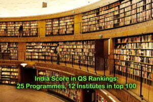 India Score in QS Rankings- 25 Programmes, 12 Institutes in top 100
