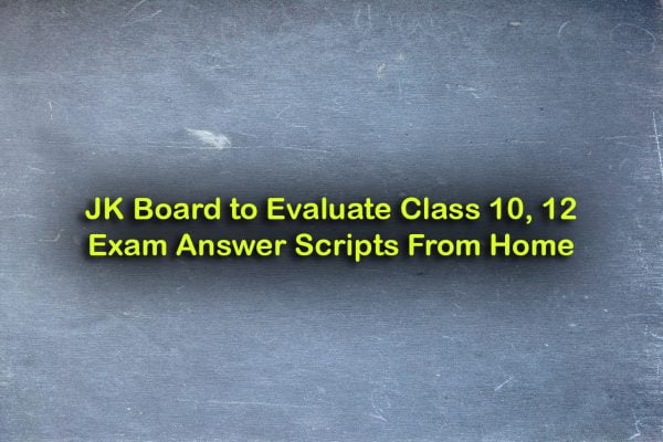 Jammu Kashmir Board to Evaluate Class 10, 12 Exam Answer Scripts From Home