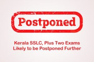 Kerala SSLC, Plus Two Exams Likely to be Postponed Further