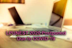 LPUNEST 2020 Postponed Due to COVID-19