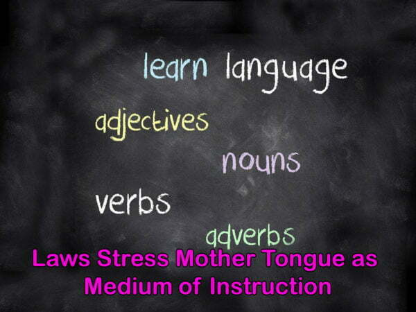 Laws Stress Mother Tongue as Medium of Instruction