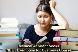 Medical Aspirant Seeks NEET Exemption for Overseas Course