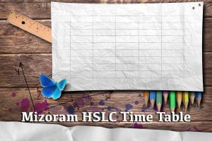 Mizoram HSLC Time Table