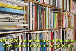 NEP 2020: Union Ministry of Education Gives Update on Status of Activities