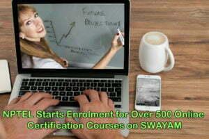 NPTEL Starts Enrolment for Over 500 Online Certification Courses on SWAYAM