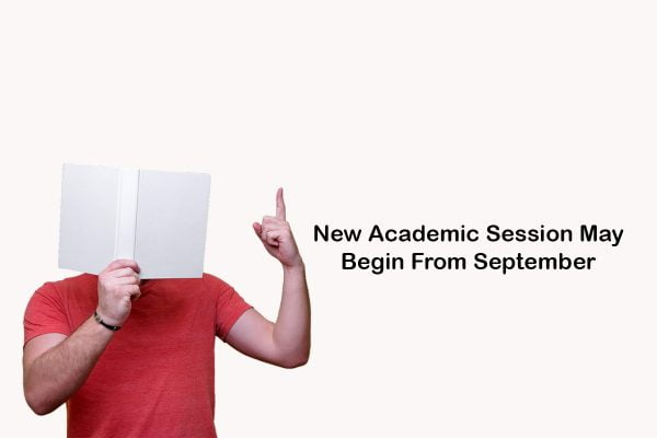 New Academic Session May Begin From September