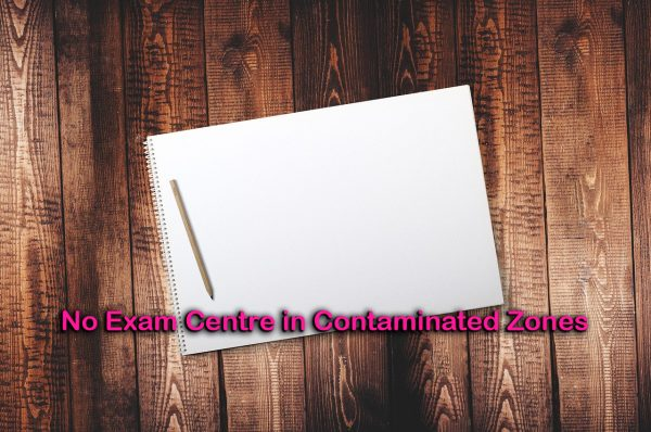 No Exam Centre in Contaminated Zones