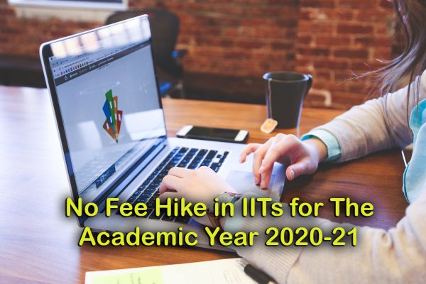 No Fee Hike in IITs for The Academic Year 2020-21