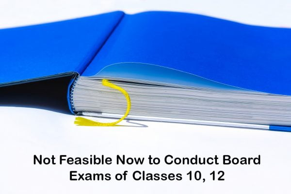 Not Feasible Now to Conduct Board Exams of Classes 10, 12