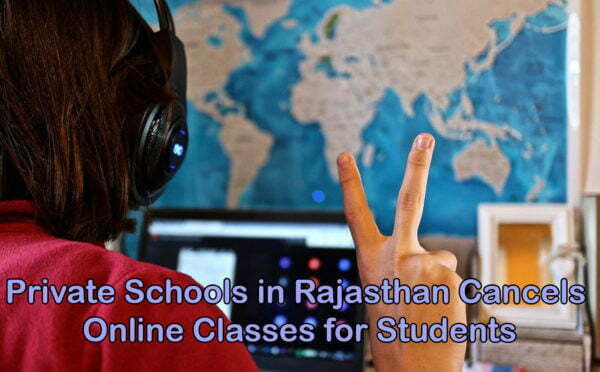 Private Schools in Rajasthan Cancels Online Classes for StudentsPrivate Schools in Rajasthan Cancels Online Classes for Students