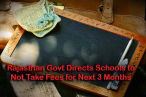 Rajasthan Govt Directs Schools to Not Take Fees for Next 3 Months