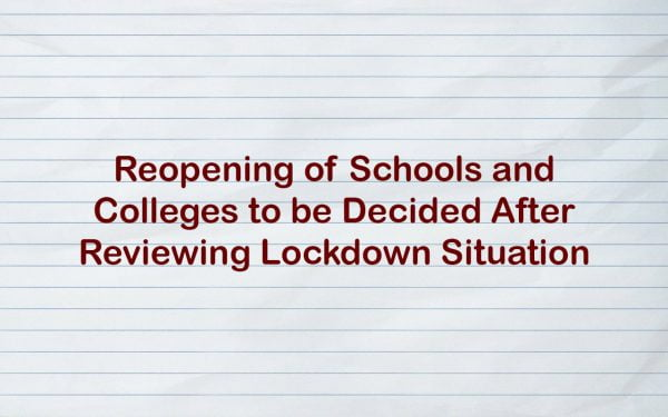 Reopening of Schools and Colleges to be Decided After Reviewing Lockdown Situation