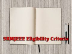 SRMJEEE Eligibility Criteria 2020 : Age Limit, Qualification, Marks Required