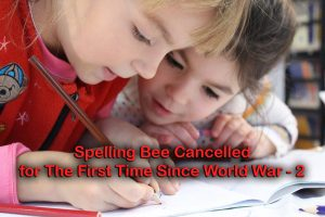 Spelling Bee Cancelled for The First Time Since World War - 2