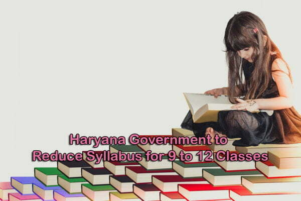 Syllabus to be Reduced for Classes 9 to 12 in Haryana