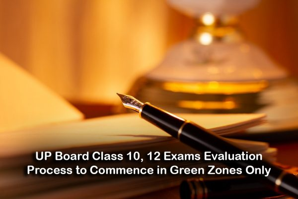 UP Board Class 10, 12 Exams Evaluation Process to Commence in Green Zones Only