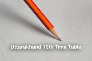 Uttarakhand Board 10th Time Table