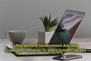 Uttarakhand Government Advises Colleges, Varsities in State To Start Online Classes