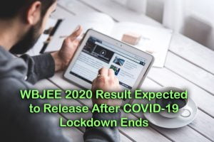WBJEE 2020 Result Expected to Release After COVID-19 Lockdown Ends