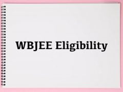 WBJEE Eligibility Criteria 2020 : Nationality, Age, Qualification and Domicile